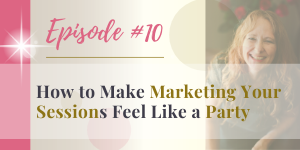 podcast how to make marketing your sessions feel like a party