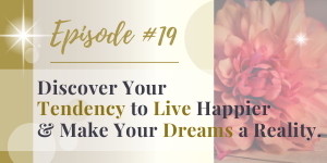 discover your tendency, live happier & make your dreams a reality